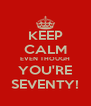 KEEP CALM EVEN THOUGH YOU'RE SEVENTY! - Personalised Poster A4 size