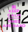 KEEP CALM EVEN WHEN TIMES ARE HARD - Personalised Poster A4 size