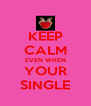 KEEP CALM EVEN WHEN YOUR SINGLE - Personalised Poster A4 size