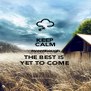 KEEP CALM eventhough THE BEST IS  YET TO COME - Personalised Poster A4 size