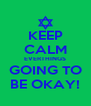 KEEP CALM EVERTHINGS GOING TO BE OKAY! - Personalised Poster A4 size