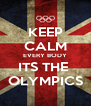 KEEP CALM EVERY BODY ITS THE  OLYMPICS - Personalised Poster A4 size