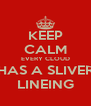 KEEP CALM EVERY CLOUD HAS A SLIVER LINEING - Personalised Poster A4 size