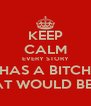KEEP CALM EVERY STORY HAS A BITCH THAT WOULD BE ME - Personalised Poster A4 size