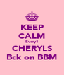 KEEP CALM Every1 CHERYLS Bck on BBM - Personalised Poster A4 size