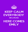 KEEP CALM EVERYBODY BECAUSE HERE COMES EMILY - Personalised Poster A4 size
