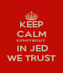 KEEP CALM EVERYBODY  IN JED WE TRUST - Personalised Poster A4 size
