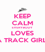 KEEP CALM EVERYBODY LOVES A TRACK GIRL  - Personalised Poster A4 size
