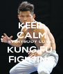 KEEP  CALM EVERYBODY LOVES KUNG FU  FIGHTING - Personalised Poster A4 size
