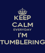 KEEP CALM EVERYDAY I'M TUMBLERING - Personalised Poster A4 size