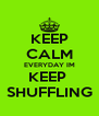 KEEP CALM EVERYDAY IM KEEP  SHUFFLING - Personalised Poster A4 size
