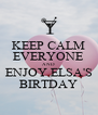 KEEP CALM EVERYONE AND ENJOY ELSA'S BIRTDAY - Personalised Poster A4 size