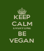 KEEP CALM EVERYONE BE VEGAN - Personalised Poster A4 size
