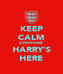 KEEP CALM EVERYONE HARRY'S HERE - Personalised Poster A4 size