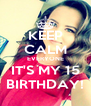 KEEP CALM EVERYONE IT'S MY 15 BIRTHDAY! - Personalised Poster A4 size