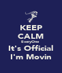KEEP CALM EveryOne  It's Official I'm Movin - Personalised Poster A4 size
