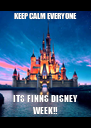KEEP CALM EVERYONE ITS FINNS DISNEY WEEK!! - Personalised Poster A4 size