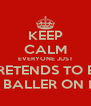 KEEP CALM EVERYONE JUST PRETENDS TO BE A BALLER ON IG - Personalised Poster A4 size