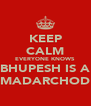 KEEP CALM EVERYONE KNOWS BHUPESH IS A MADARCHOD - Personalised Poster A4 size