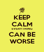 KEEP CALM EVERYTHING CAN BE WORSE - Personalised Poster A4 size