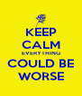 KEEP CALM EVERYTHING COULD BE WORSE - Personalised Poster A4 size