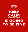 KEEP CALM EVERYTHING IS GOING TO BE FINE - Personalised Poster A4 size