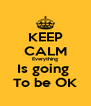 KEEP CALM Everything Is going  To be OK - Personalised Poster A4 size