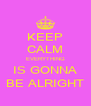 KEEP CALM EVERYTHING IS GONNA BE ALRIGHT - Personalised Poster A4 size