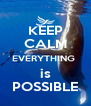 KEEP CALM EVERYTHING  is POSSIBLE - Personalised Poster A4 size