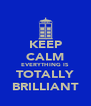 KEEP CALM EVERYTHING IS TOTALLY BRILLIANT - Personalised Poster A4 size