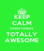 KEEP CALM EVERYTHING'S TOTALLY AWESOME - Personalised Poster A4 size