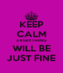 KEEP CALM EVERYTHING WILL BE JUST FINE - Personalised Poster A4 size