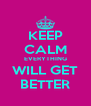 KEEP CALM EVERYTHING WILL GET BETTER - Personalised Poster A4 size