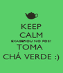 KEEP CALM EXAGEROU NO FDS? TOMA  CHÁ VERDE :) - Personalised Poster A4 size