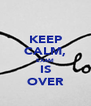 KEEP CALM, EXAM IS OVER - Personalised Poster A4 size
