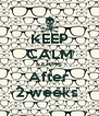 KEEP CALM EXAMS After 2 weeks  - Personalised Poster A4 size