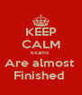 KEEP CALM Exams  Are almost  Finished  - Personalised Poster A4 size
