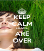 KEEP CALM EXAMS ARE OVER - Personalised Poster A4 size
