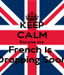 KEEP CALM Excuse my French Is  Dropping Soon - Personalised Poster A4 size