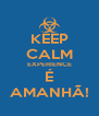 KEEP CALM EXPERIENCE É AMANHÃ! - Personalised Poster A4 size