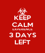 KEEP CALM EXPERIENCE 3 DAYS LEFT - Personalised Poster A4 size
