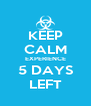 KEEP CALM EXPERIENCE 5 DAYS LEFT - Personalised Poster A4 size