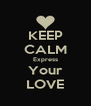 KEEP CALM Express Your LOVE - Personalised Poster A4 size