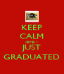 KEEP CALM (EYE) I JUST GRADUATED - Personalised Poster A4 size