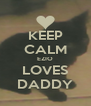 KEEP CALM EZIO LOVES DADDY - Personalised Poster A4 size