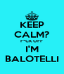 KEEP CALM? F*CK OFF I'M BALOTELLI - Personalised Poster A4 size