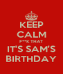 KEEP CALM F**K THAT IT'S SAM'S BIRTHDAY - Personalised Poster A4 size