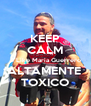 KEEP CALM F Like Maria Guerrero ALTAMENTE  TOXICO - Personalised Poster A4 size