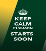 KEEP CALM F1 SEASON STARTS  SOON - Personalised Poster A4 size