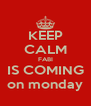 KEEP CALM FABI IS COMING on monday - Personalised Poster A4 size